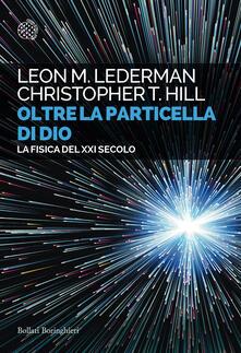 Oltre la particella di Dio. La fisica del XXI secolo - Christopher T. Hill,Leon M. Lederman,Rosalba Giomi - ebook