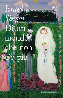 Di un mondo che non c'è più - Marina Morpurgo,Israel J. Singer - ebook