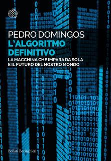 L' algoritmo definitivo. La macchina che impara da sola e il futuro del nostro mondo - Pedro Domingos,Andrea Migliori - ebook