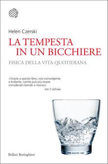 La tempesta in un bicchiere. Fisica nella vita quotidiana - Agliotti Alberto,Helen Czerski - ebook