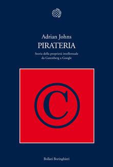 Pirateria. Storia della proprietà intellettuale da Gutenberg a Google - Adrian Johns - ebook