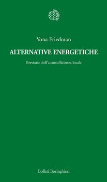 Alternative energetiche. Breviario dell'autosufficienza locale - Yona Friedman,G. Fassino - ebook