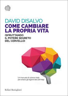Come cambiare la propria vita (sfruttando il potere segreto del cervello) - David DiSalvo,Sabrina Placidi - ebook