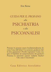 Libro Guida per il profano alla psichiatria e alla psicanalisi Eric Berne