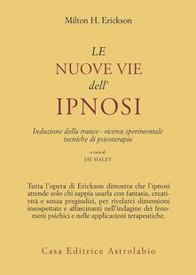 Le nuove vie dell'ipnosi. Induzione della trance. Ricerca sperimentale. Tecniche di psicoterapia - Milton H. Erickson - copertina