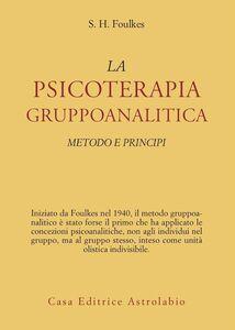 Libro Psicoterapia gruppoanalitica. Metodi e principi Sigmund H. Foulkes