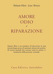 Libro Amore, odio e riparazione Melanie Klein , Joan Riviere
