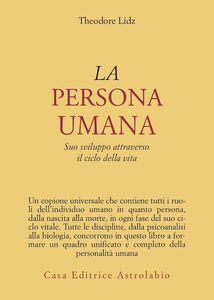 Foto Cover di La persona umana. Suo sviluppo attraverso il ciclo della vita, Libro di Theodore Lidz, edito da Astrolabio Ubaldini