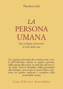 La persona umana. Suo sviluppo attraverso il ciclo della vita - Theodore Lidz - copertina