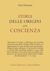 Foto Cover di Storia delle origini della coscienza, Libro di Erich Neumann, edito da Astrolabio Ubaldini