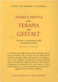 Teoria e pratica della terapia della Gestalt. Vitalità e accrescimento della personalità umana