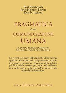 Libro Pragmatica della comunicazione umana. Studio dei modelli interattivi, delle patologie e dei paradossi Paul Watzlawick , J. H. Beavin , D. D. Jackson