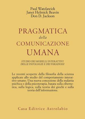Pragmatica della comunicazione umana. Studio dei modelli interattivi, delle patologie e dei paradossi