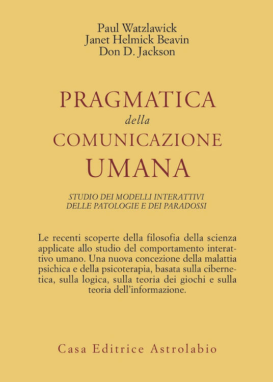Pragmatica della comunicazione umana. Studio dei modelli interattivi, delle patologie e dei paradossi - Paul Watzlawick,J. H. Beavin,D. D. Jackson - copertina