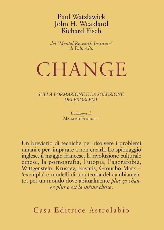 Change: la formazione e la soluzione dei problemi - Paul Watzlawick,John H. Weakland,Richard Fisch - copertina