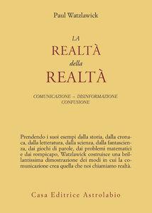 Libro La realtà della realtà. Confusione, disinformazione, comunicazione Paul Watzlawick