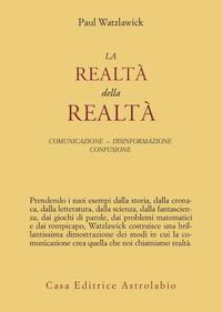 La realtà della realtà. Confusione, disinformazione, comunicazione - Watzlawick Paul - wuz.it