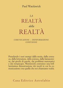 La realtà della realtà. Confusione, disinformazione, comunicazione.pdf