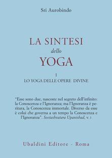 La sintesi dello yoga. Vol. 1 - Aurobindo (sri) - copertina