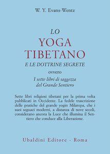 Libro Lo yoga tibetano e le dottrine segrete. I sette libri di saggezza del grande sentiero Walter Yeeling Evans-Wentz