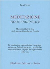 Meditazione trascendentale. Maharishi Mahesh Yogi e la scienza dell'intelligenza creativa