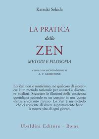 La La pratica dello zen. Metodi e filosofia
