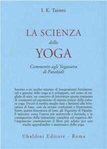 La scienza dello yoga. Commento agli yogasutra di Patanjali