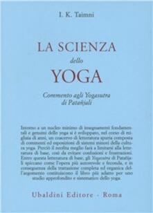 La scienza dello yoga. Commento agli yogasutra di Patanjali - I. K. Taimni - copertina