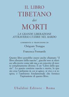 Il libro tibetano dei morti. La grande liberazione attraverso ludire nel Bardo.pdf