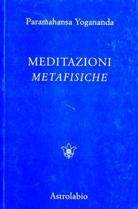 Foto Cover di Meditazioni metafisiche, Libro di Swami Paramhansa Yogananda, edito da Astrolabio Ubaldini
