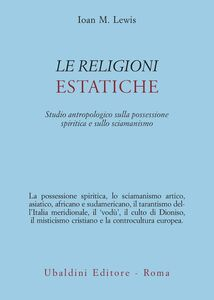 Libro Le religioni estatiche. Studio antropologico della possessione spiritica e sullo sciamanismo Joan M. Lewis