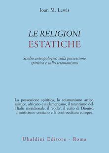 Le religioni estatiche. Studio antropologico della possessione spiritica e sullo sciamanismo - Joan M. Lewis - copertina