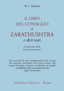 Il libro del consiglio di Zarathushtra e altri testi. Compendio delle teorie zoroastriane