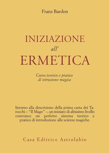Grandtoureventi.it Iniziazione all'ermetica. Una pratica della magia Image