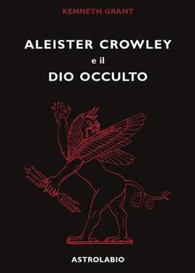 Aleister Crowley e il dio occulto - Kenneth Grant - copertina