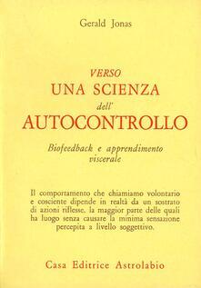 Verso una scienza dell'autocontrollo. Biofeedback e apprendimento viscerale - Gerald Jonas - copertina
