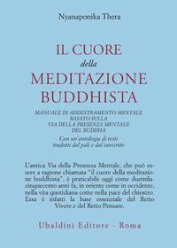 Il Il cuore della meditazione buddhista. Manuale di addestramento mentale basato sulla via della presenza mentale del Buddha