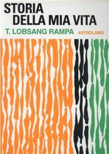 Foto Cover di Storia della mia vita, Libro di Rampa T. Lobsang, edito da Astrolabio Ubaldini