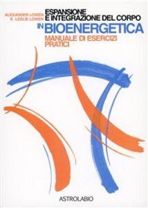 Libro Espansione e integrazione del corpo in bioenergetica. Manuale di esercizi pratici Alexander Lowen , Leslie Lowen