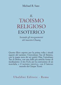 Foto Cover di Il taoismo religioso esoterico. Secondo gli insegnamenti del maestro Chuang, Libro di Michael R. Saso, edito da Astrolabio Ubaldini