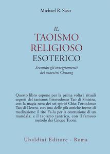 Libro Il taoismo religioso esoterico. Secondo gli insegnamenti del maestro Chuang Michael R. Saso