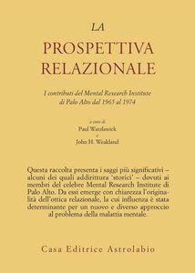 La prospettiva relazionale. I contributi del Mental research institute di Palo Alto dal 1965 al 1974