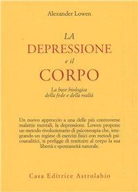 La depressione e il corpo. La base biologica della fede e della realtà