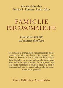 Famiglie psicosomatiche. L'anoressia mentale nel contesto familiare - Salvador Minuchin,Bernice L. Rosman,Lester Baker - copertina