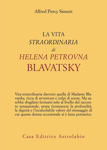 La vita straordinaria di Helena Petrovna Blavatsky