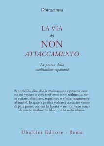 Foto Cover di La via del non attaccamento. La pratica della meditazione vipassana, Libro di Dhiravamsa, edito da Astrolabio Ubaldini