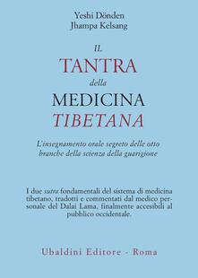 Il tantra della medicina tibetana. L'insegnamento orale segreto delle otto branche della scienza della guarigione - Yeshi Dönden,Jhampa Kelsang - copertina