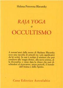 Foto Cover di Raja yoga, o occultismo, Libro di Helena P. Blavatsky, edito da Astrolabio Ubaldini