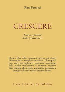 Libro Crescere. Teoria e pratica della psicosintesi Piero Ferrucci