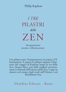 I tre pilastri dello zen. Insegnamento, pratica e illuminazione - Philip Kapleau - copertina